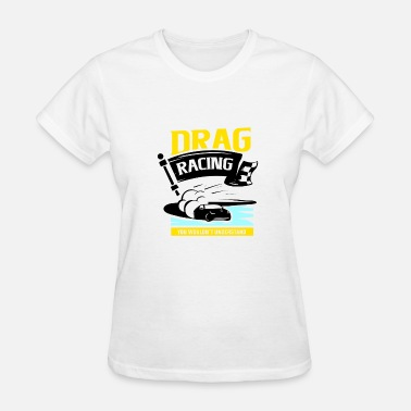 Drag Race Drag Racing - Women's T-Shirt