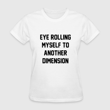 Eye Rolling Myself To Another Dimension - Women's T-Shirt