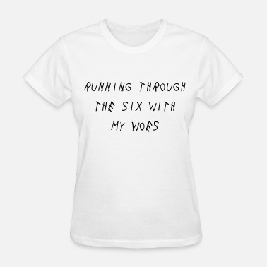 Running Through The Six With My Woes Running through the six with my woes - Women's T-Shirt