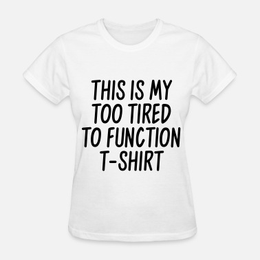 This Is My Too Tired To Function This is my too tired to function t-shirt - Women's T-Shirt