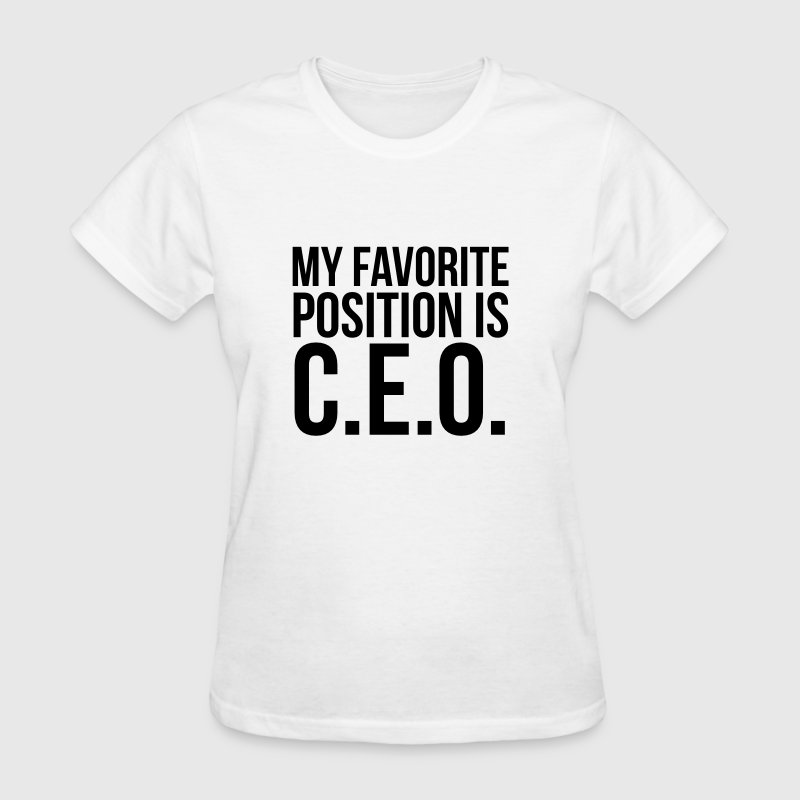 My favorite position is C.E.O - Women's T-Shirt