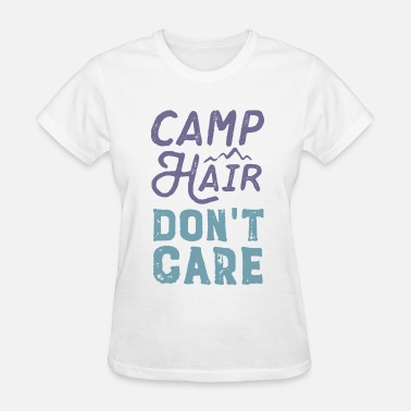 Camping Hair Dont Care Camp Hair Don't Care - Women's T-Shirt