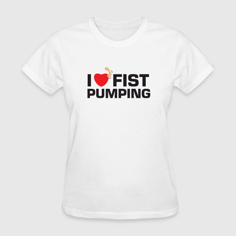White I Love Fist Pumping T-Shirts - Women's T-Shirt