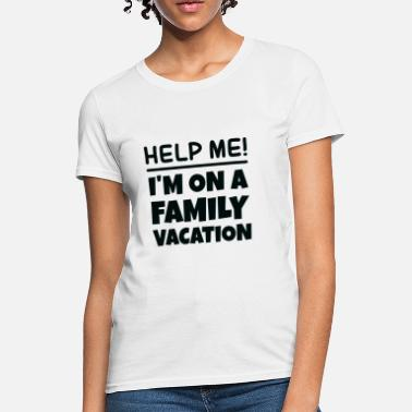 Vacation Family Vacation - Women's T-Shirt