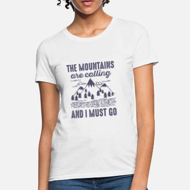 The Mountains Are Calling The Mountains Are Calling  - Women's T-Shirt
