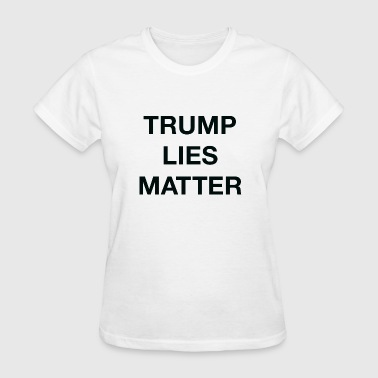 Trump Lies Matter - Women's T-Shirt