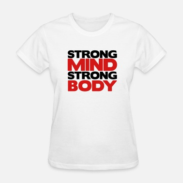 Strong Mind Strong Mind Strong Body - Women's T-Shirt