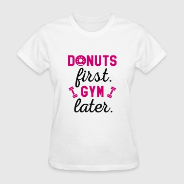Donuts First Gym Later - Women's T-Shirt
