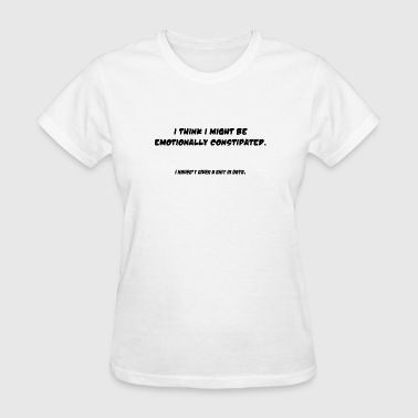 Constipation Emotional Constipation - Women's T-Shirt