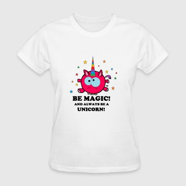 Be magic and always be a unicon Einhorn Fun - Women's T-Shirt