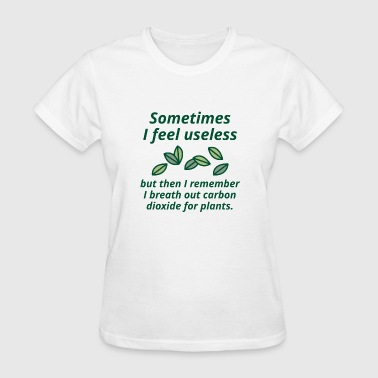 Sometimes I Feel Useless - Women's T-Shirt