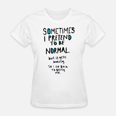Pretend Pretend to be normal - Women's T-Shirt