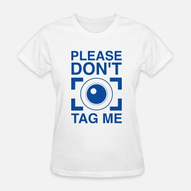 Tag Me Please Don't Tag Me - Women's T-Shirt