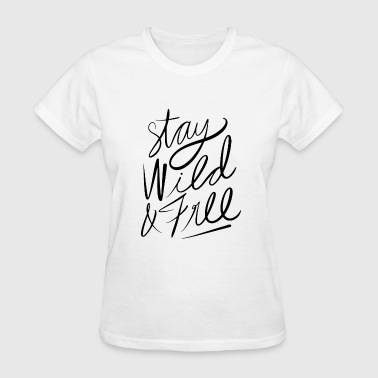 Stay Wild Stay wild and free - Stay Wild - Women's T-Shirt