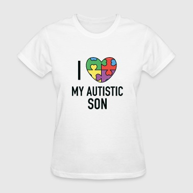 I Love My Autistic Son - Women's T-Shirt