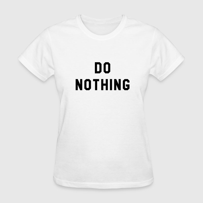 Do nothing - Women's T-Shirt