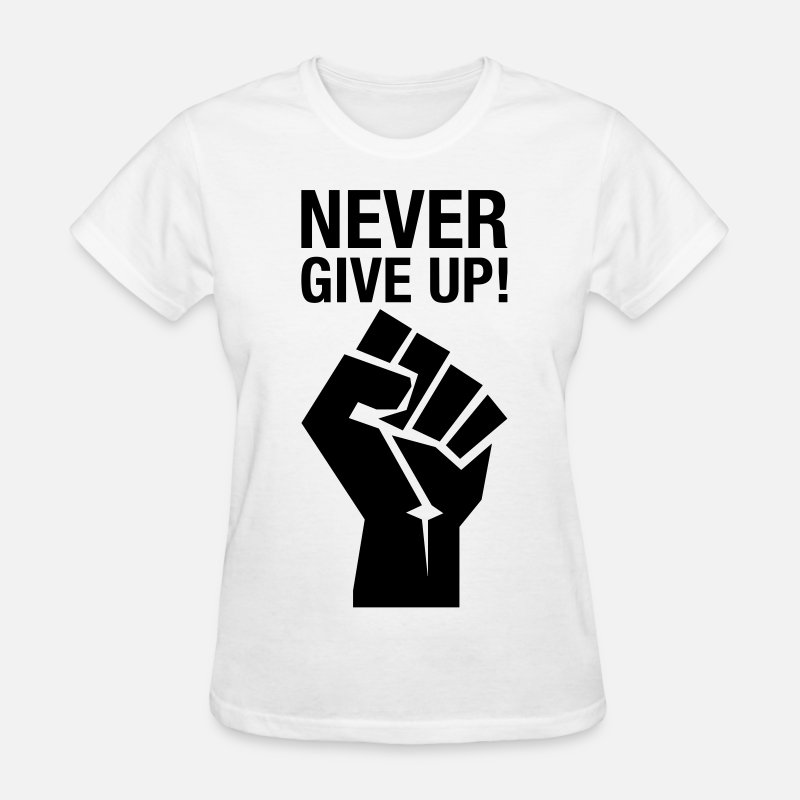 Never Give Up T-Shirts - Never Give Up! (fist) - Women's T-Shirt white