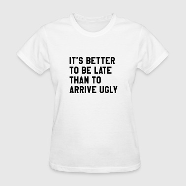 It's Better To Be Late - Women's T-Shirt