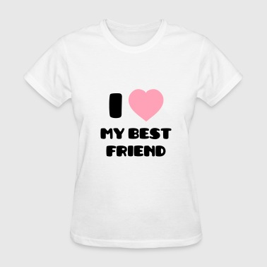 I Love my Best Friend - Women's T-Shirt