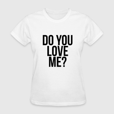 Do you love me? - Women's T-Shirt