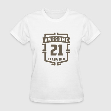 21 Years Old Birthday Awesome 21 Years Old - Women's T-Shirt