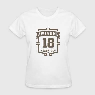 18 Years Of Awesome Awesome 18 Years Old - Women's T-Shirt