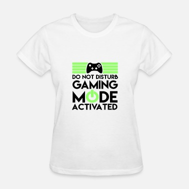 Gaming Mode Activated Do not disturb! Gaming mode activated. - Women's T-Shirt