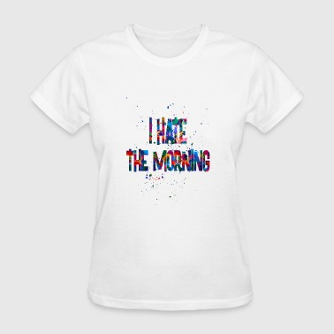 I Hate Mornings I hate the Morning - Women's T-Shirt
