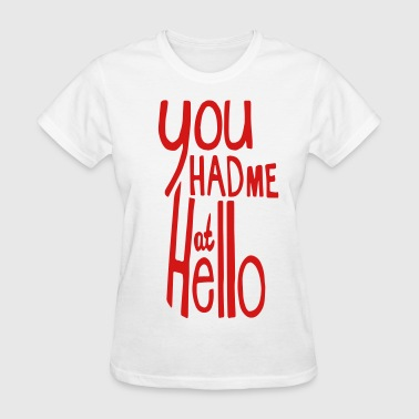 YOU HAD ME AT HELLO - Women's T-Shirt