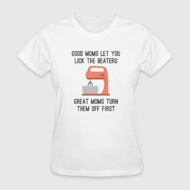 Candy Good Moms Let You Lick The Beaters - Women's T-Shirt