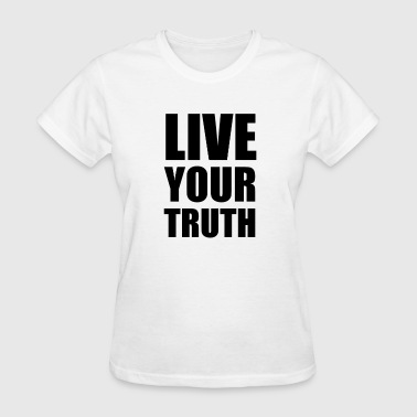 Live Your Truth Motto - Women's T-Shirt