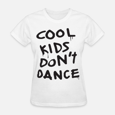 Dope Kids New Cool Kids Dont Dance Dope Swag Zayn swag - Women's T-Shirt