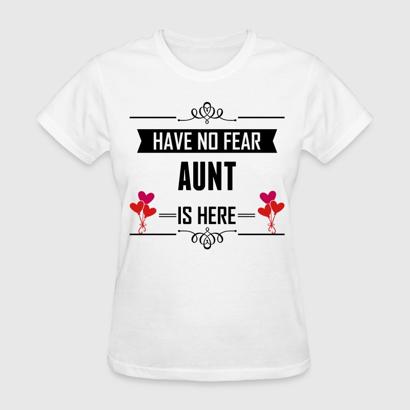 Have No Fear Aunt Is Here - Women's T-Shirt