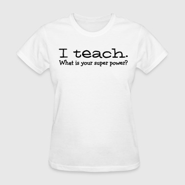 I teach what's your super power - Women's T-Shirt