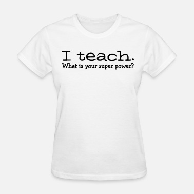 Calm Super Power I teach what's your super power - Women's T-Shirt