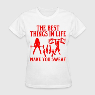 Best Things In Life Make You Sweat Like Weights &  - Women's T-Shirt