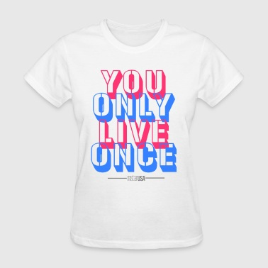 you only live once - Women's T-Shirt
