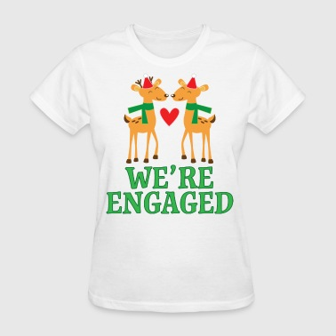 Get Engaged Christmas Engagement We're Engaged Reindeer - Women's T-Shirt