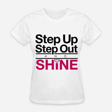 Stepping Step Up Step Out & Shine Bags & backpacks - Women's T-Shirt