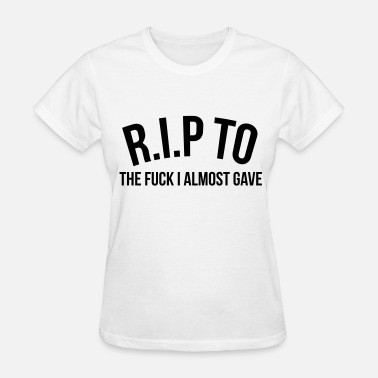 Almost R.I.P. to the fuck I almost gave - Women's T-Shirt