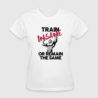 Train Insane Gym Train Insane Gym Motivation - Women's T-Shirt