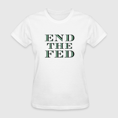 The Fed End the Fed - Women's T-Shirt