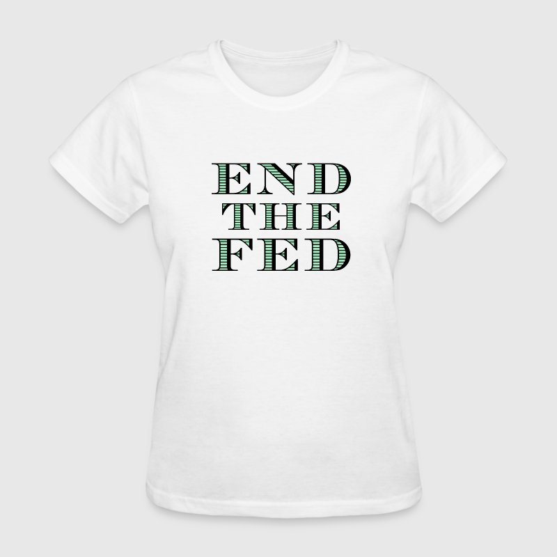 End the Fed - Women's T-Shirt