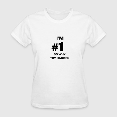 Im Trying IM NUMBER ONE SO WHY TRY HARDER - Women's T-Shirt