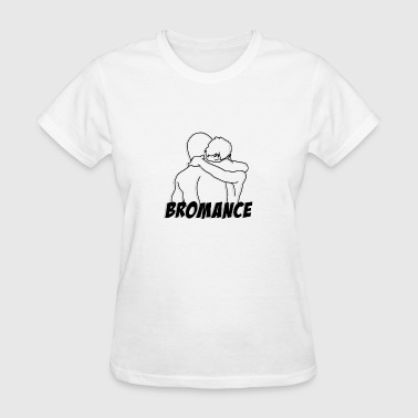 Bromance Jokes Bromance - Women's T-Shirt