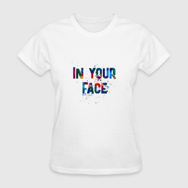 IN YOUR FACE - Women's T-Shirt