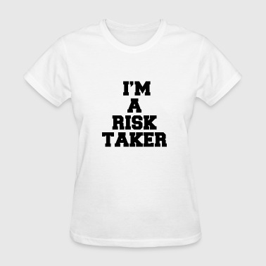 I M A RISK TAKER - Women's T-Shirt