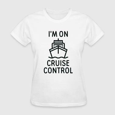 I'm On Cruise Control - Women's T-Shirt