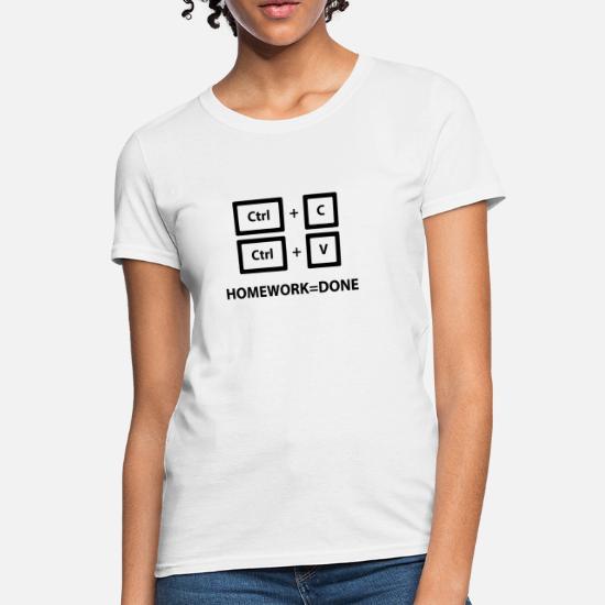 f8c5d3150 Copy and Paste Homework=Done (Ctrl + C, Ctrl + V) Women's T-Shirt ...