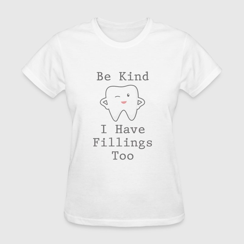 Be Kind I Have Fillings Too - Women's T-Shirt